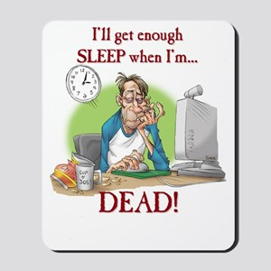 Enough sleep Mousepad