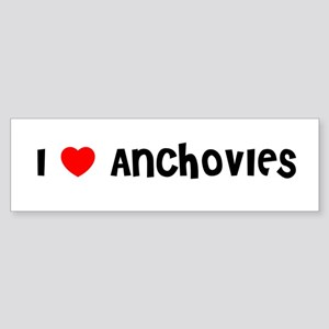 I LOVE ANCHOVIES Bumper Sticker