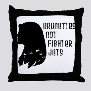 Brunettes Not Fighter Jets Throw Pillow