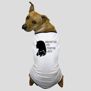 Brunettes Not Fighter Jets Dog T-Shirt
