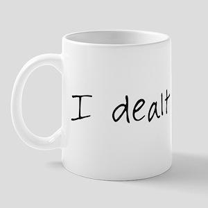 I Dealt It Mug
