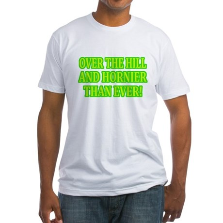 Horny Over the Hill Fitted T-Shirt