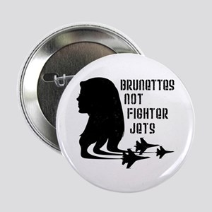 """Brunettes Not Fighter Jets 2 2.25"""" Button"""
