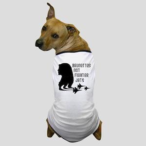 Brunettes Not Fighter Jets 2 Dog T-Shirt