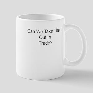 Take It Out In Trade? Mug