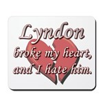 Lyndon broke my heart and I hate him Mousepad