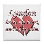 Lyndon broke my heart and I hate him Tile Coaster