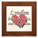 Lyndon broke my heart and I hate him Framed Tile