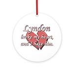 Lyndon broke my heart and I hate him Ornament (Rou