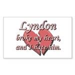 Lyndon broke my heart and I hate him Sticker (Rect