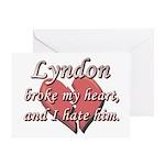 Lyndon broke my heart and I hate him Greeting Card