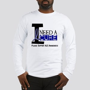 I Need A Cure ALS Long Sleeve T-Shirt