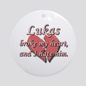 Lukas broke my heart and I hate him Ornament (Roun