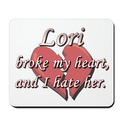 Lori broke my heart and I hate her Mousepad