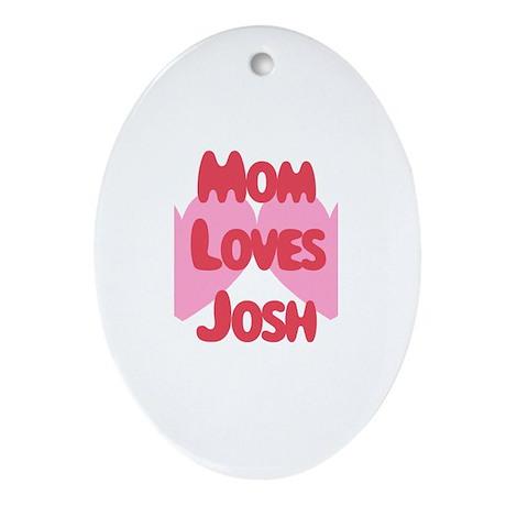 Mom Loves Josh Oval Ornament
