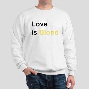 Love is Blond (text style) Sweatshirt