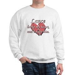 Lance broke my heart and I hate him Sweatshirt