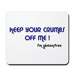 KEEP YOUR CRUMBS OFF ME! Mousepad