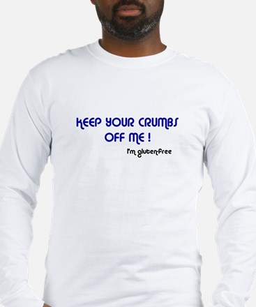 KEEP YOUR CRUMBS OFF ME! Long Sleeve T-Shirt