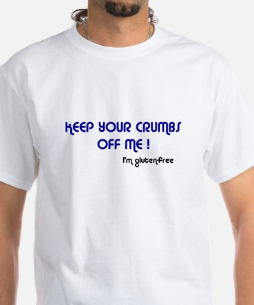 Keep Your Crumbs Off Me! White T-Shirt
