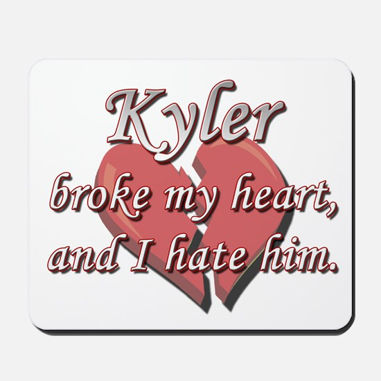 Kyler broke my heart and I hate him Mousepad