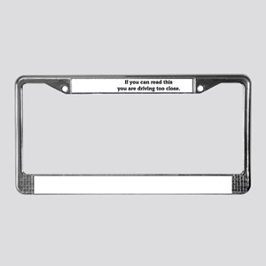 You are driving too close License Plate Frame