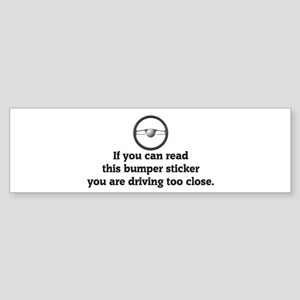 You are driving too close Bumper Sticker