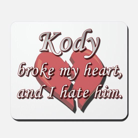 Kody broke my heart and I hate him Mousepad
