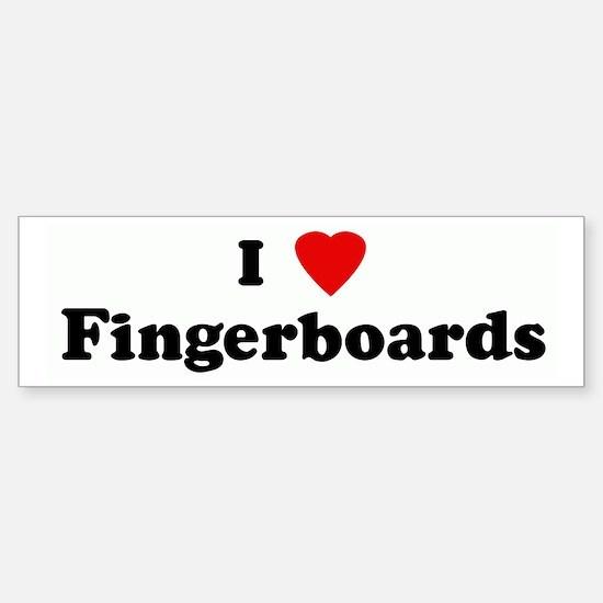 I Love Fingerboards Bumper Bumper Bumper Sticker