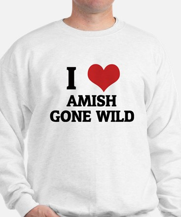 I Love Amish Gone Wild Sweatshirt