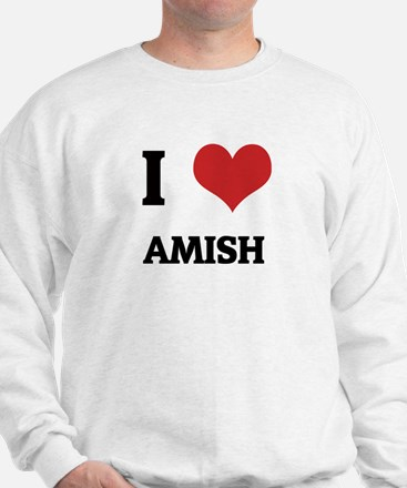 I Love Amish Sweatshirt