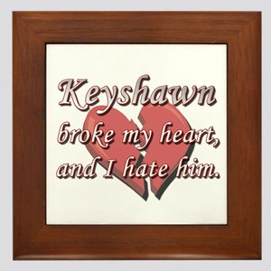 Keyshawn broke my heart and I hate him Framed Tile