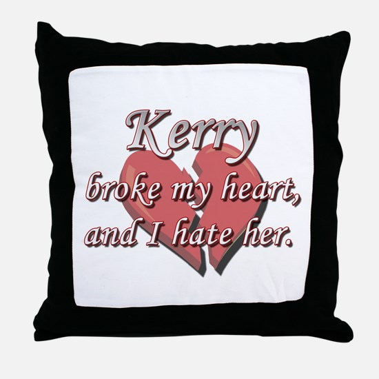 Kerry broke my heart and I hate her Throw Pillow