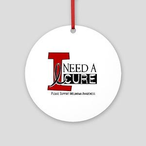 I Need A Cure MELANOMA Ornament (Round)