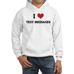 I Love Text Messages Hoodie