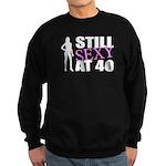 Still Sexy At 40 Years Old Sweatshirt (dark)
