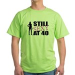 Still Sexy At 40 Years Old Green T-Shirt