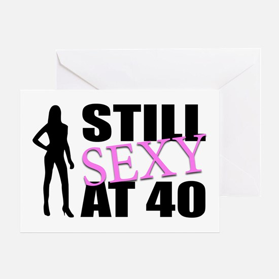 Still Sexy At 40 Years Old Greeting Card