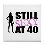 Still Sexy At 40 Years Old Tile Coaster