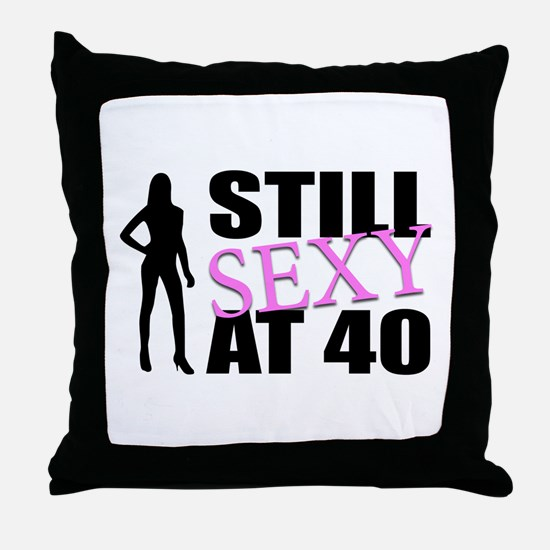 Still Sexy At 40 Years Old Throw Pillow