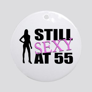 Still Sexy At 55 Years Old Ornament (Round)