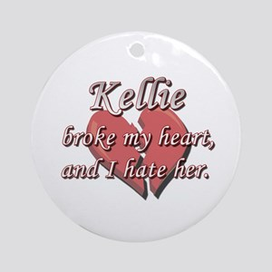 Kellie broke my heart and I hate her Ornament (Rou