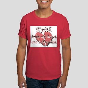 Keith broke my heart and I hate him Dark T-Shirt