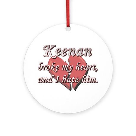 Keenan broke my heart and I hate him Ornament (Rou