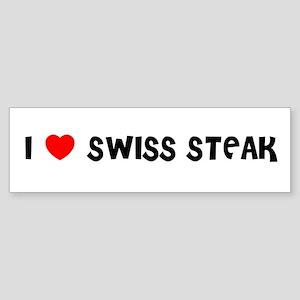 I LOVE SWISS STEAK Bumper Sticker
