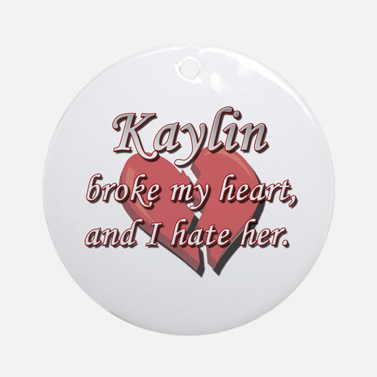 Kaylin broke my heart and I hate her Ornament (Rou