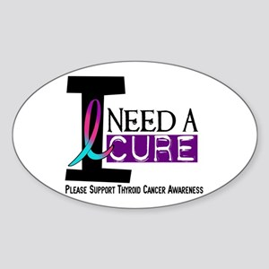 I Need A Cure THYROID CANCER Oval Sticker