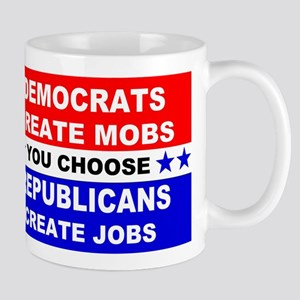 Democrats Create Mobs Republicans Create Jobs You
