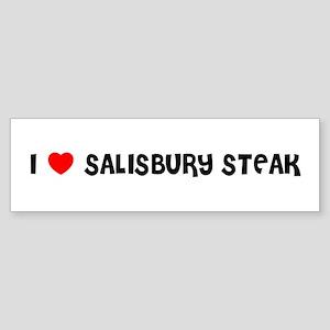 I LOVE SALISBURY STEAK Bumper Sticker