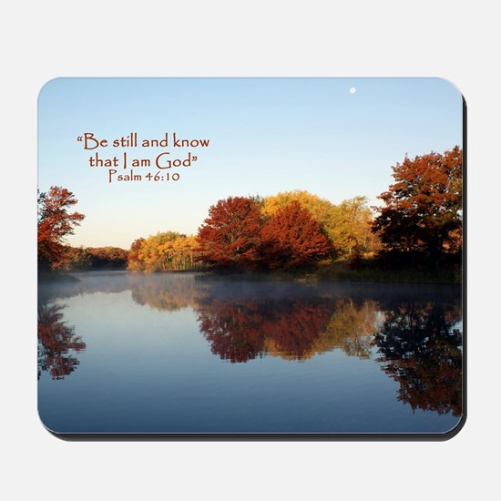 Psalm 46:10 Be still... Mousepad
